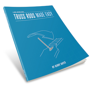 Truss Rods Made Easy - Haze Guitars Guide Book